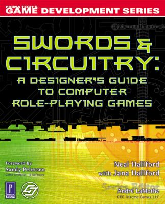 Swords & Circuitry: A Designer's Guide to Computer Role-Playing Games 9780761532996