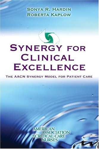Synergy for Clinical Excellence: The AACN Synergy Model for Patient Care 9780763726010