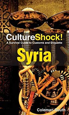 CultureShock! Syria: A Survival Guide to Customs and Etiquette 9780761458807