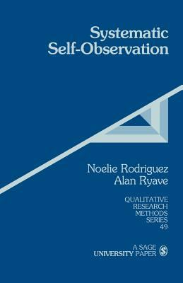 Systematic Self-Observation: A Method for Researching the Hidden and Elusive Features of Everyday Social Life 9780761923084