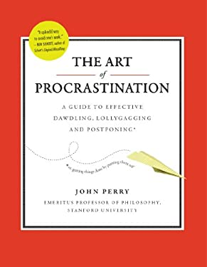 The Art of Procrastination: A Guide to Effective Dawdling, Lollygagging and Postponing 9780761171676
