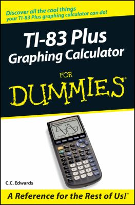 TI-83 Plus Graphing Calculator for Dummies 9780764549700