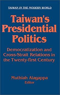 Taiwan's Presidential Politics: Democratization and Cross-Strait Relations in the Twenty-First Century 9780765608345