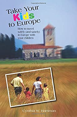 Take Your Kids to Europe: How to Travel Safely (and Sanely) in Europe with Your Children 9780762745630