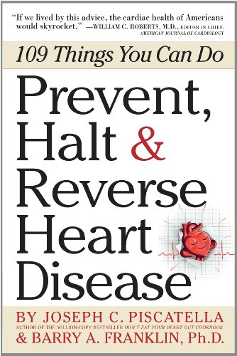 Prevent, Halt & Reverse Heart Disease: 109 Things You Can Do 9780761160731
