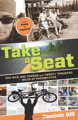Take a Seat: One Man, One Tandem and Twenty Thousand Miles of Possibilities 9780762770694