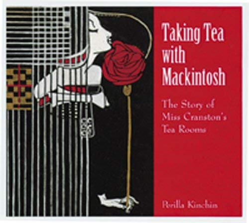 Taking Tea with Mackintosh: The Story of Miss Cranston's Tea Rooms 9780764906923