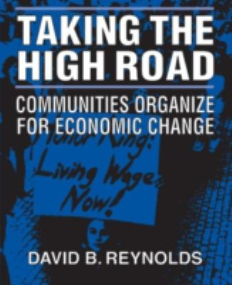 Taking the High Road: Communities Organize for Economic Change 9780765607454