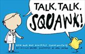 Talk, Talk, Squawk!: A Human's Guide to Animal Communication 13177574