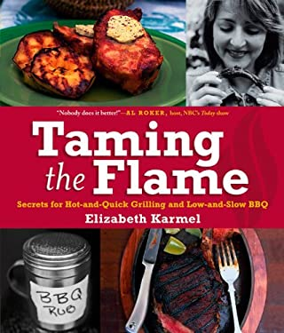 Taming the Flame: Secrets for Hot-And-Quick Grilling and Low-And-Slow BBQ 9780764568824