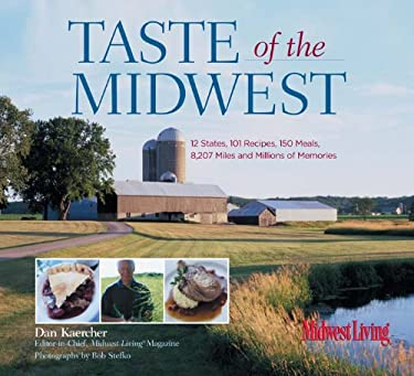 Taste of the Midwest: 12 States, 101 Recipes, 150 Meals, 8,207 Miles and Millions of Memories 9780762740727
