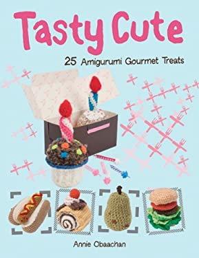 Tasty Cute: 25 Amigurumi Gourmet Treats 9780764147272