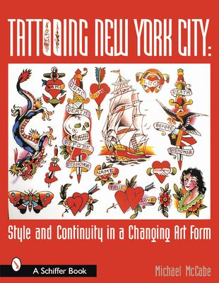 Tattooing New York City: Style and Continuity in a Changing Art Form 9780764313882