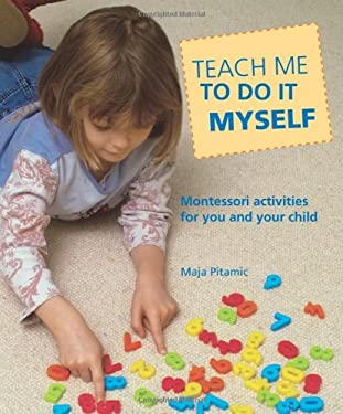 Teach Me to Do It Myself: Montessori Activities for You and Your Child 9780764127892