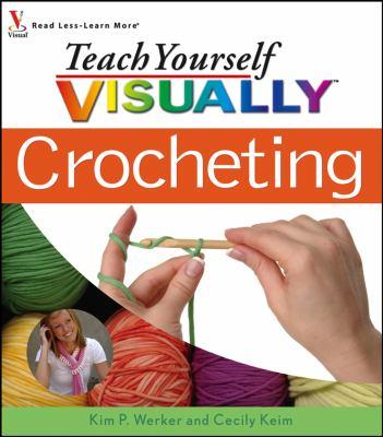 Teach Yourself Visually Crocheting by Kim P. Werker, Cecily Keim ...