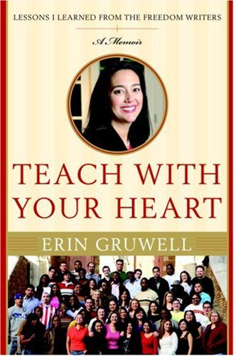 Teach with Your Heart: Lessons I Learned from the Freedom Writers 9780767915830