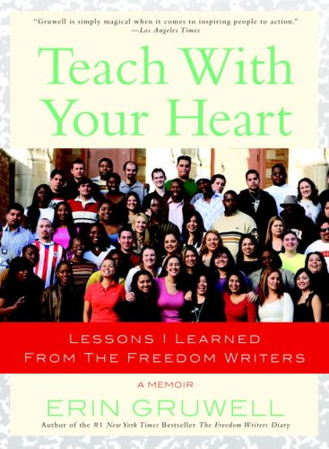 Teach with Your Heart: Lessons I Learned from the Freedom Writers 9780767915847