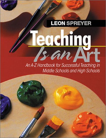 Teaching Is an Art: An A-Z Handbook for Successful Teaching in Middle Schools and High Schools 9780761945185