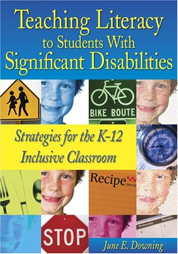 Teaching Literacy to Students with Significant Disabilities: Strategies for the K-12 Inclusive Classroom 9780761988793