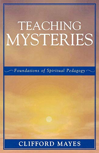 Teaching Mysteries: Foundations of Spiritual Pedagogy 9780761829508