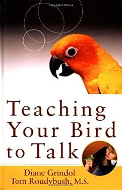 Teaching Your Bird to Talk 9780764541650