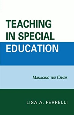 Teaching in Special Education: Managing the Chaos 9780761850250