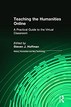 Teaching the Humanities Online: A Practical Guide to the Virtual Classroom 9780765620811