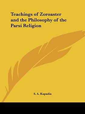 Teachings of Zoroaster and the Philosophy of the Parsi Religion 9780766101326