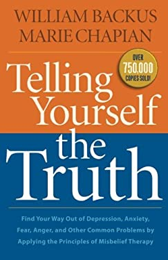 Telling Yourself the Truth, Repackaged Ed: Find Your Way out of Depression, Anxiety, Fear, Anger, and Other Common Problems by Applying the Principles