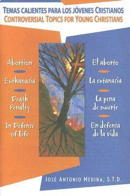 Temas Calientes Para Los Jovenes Cristianos/Controversial Topics for Young Christians: El Aborto, La Eutanasia, La Pena de Muerte, En Defensa de La Vi