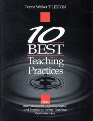 Ten Best Teaching Practices: How Brain Research, Learning Styles, and Standards Define Teaching Competencies 9780761975847