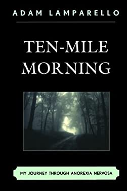 Ten-Mile Morning: My Journey Through Anorexia Nervosa 9780761858034