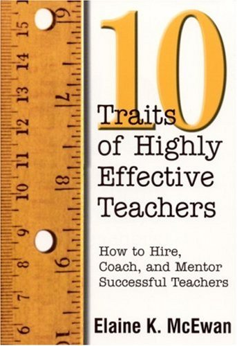 Ten Traits of Highly Effective Teachers: How to Hire, Coach, and Mentor Successful Teachers 9780761977841