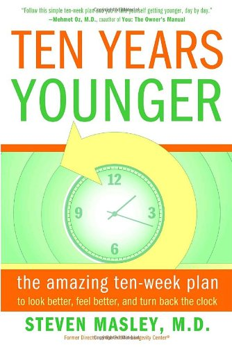 Ten Years Younger: The Amazing Ten-Week Plan to Look Better, Feel Better, and Turn Back the Clock 9780767921718
