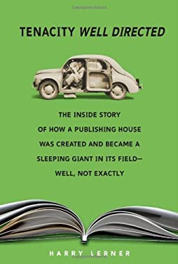 Tenacity Well Directed: The Inside Story of How a Publishing House Was Created and Became a Sleeping Giant in Its Field--Well, Not Exactly 9780761340751