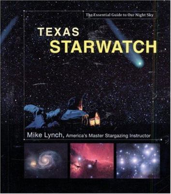 Texas Starwatch: The Essential Guide to Our Night Sky 9780760328439
