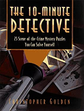 The 10-Minute Detective: 25 Scene-Of-The-Crime Mystery Puzzles You Can Solve Yourself 9780761507000