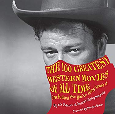 The 100 Greatest Western Movies of All Time: Including Five You've Never Heard of 9780762769964