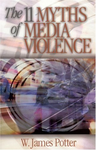 The 11 Myths of Media Violence 9780761927358