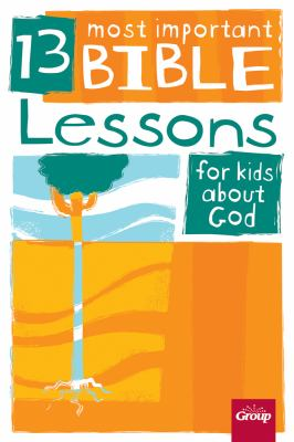 The 13 Most Important Bible Lessons for Kids about God 9780764470660