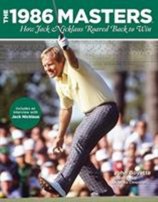The 1986 Masters: How Jack Nicklaus Roared Back to Win 9780762777587
