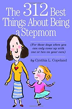 The 312 Best Things about Being a Stepmom 9780761138372