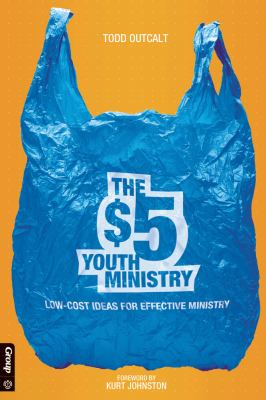 The $5 Youth Ministry: Low-Cost Ideas for Effective Ministry 9780764463020