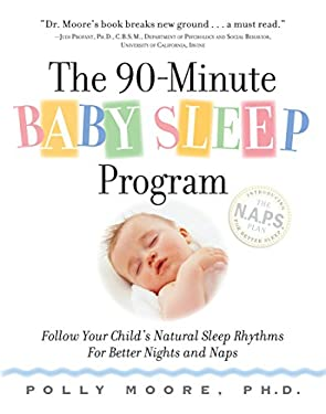 The 90-Minute Baby Sleep Program: Follow Your Child's Natural Sleep Rhythms for Better Nights and Naps 9780761143116