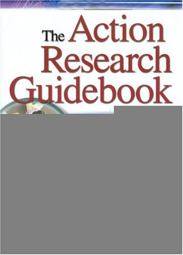 The Action Research Guidebook: A Four-Step Process for Educators and School Teams 9780761938958