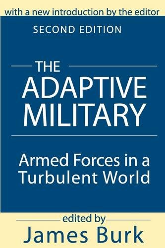 The Adaptive Military: Armed Forces in a Turbulent World 9780765804723