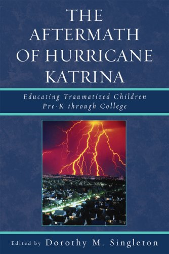The Aftermath of Hurricane Katrina: Educating Traumatized Children Pre-K Through College 9780761839996
