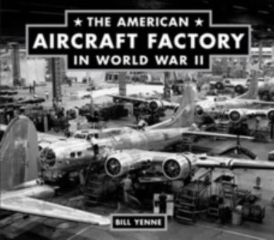 The American Aircraft Factory in World War II 9780760323007
