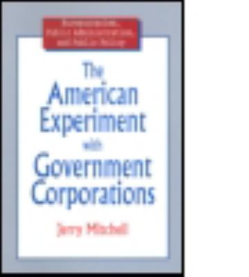 The American Experiment with Government Corporations 9780765603616