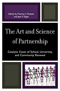 The Art and Science of Partnership: Catalytic Cases of School, University, and Community Renewal 9780761843993
